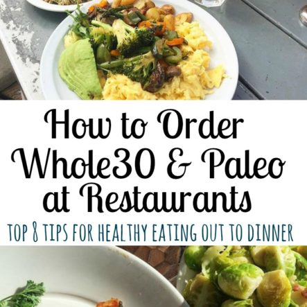 How to Eat Out: 8 Tips to Eat Out Whole30 and Paleo at Restaurants