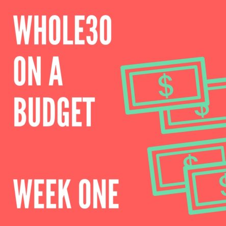 Budget Whole30 Week 1: Tips for 30 Days of Cheap Clean Eating