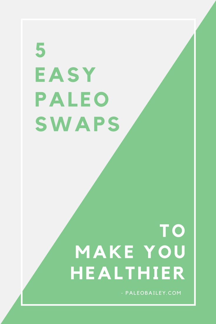 easy paleo swaps to make you healthier