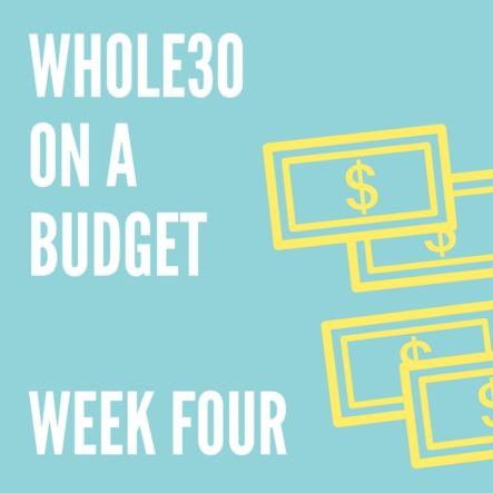 Whole30 on a Budget: Fourth and Final Week