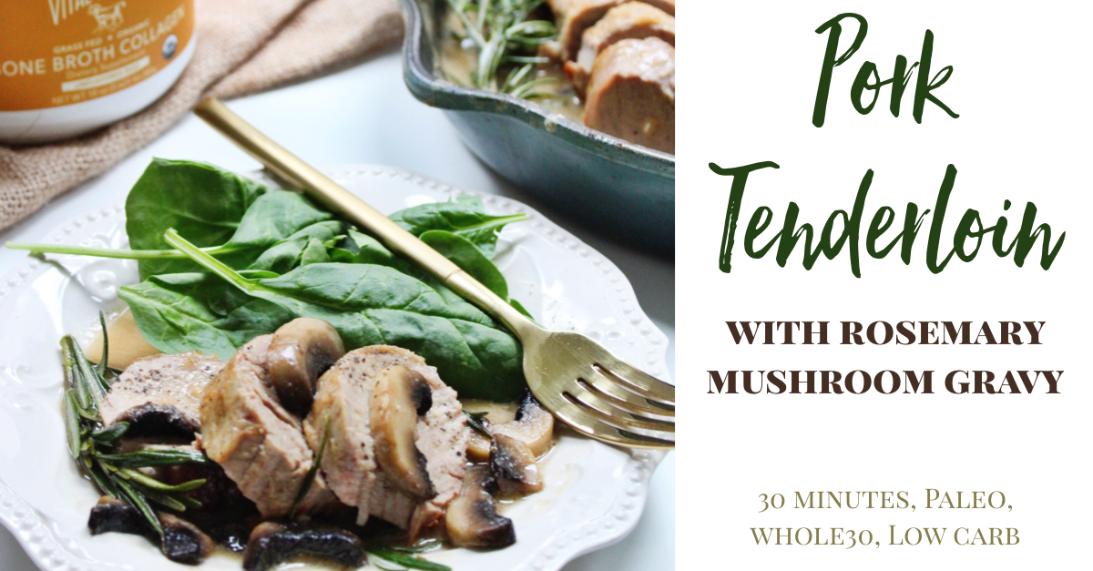 pork tenderloin with rosemary mushroom gravy