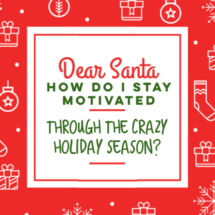 How to Stay Motivated Through the Holidays (Plus Why I'm Setting My 2018 Intentions NOW)