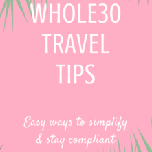 Whole30 Travel Tips: The Easiest Ways to Stay Compliant Away From Home
