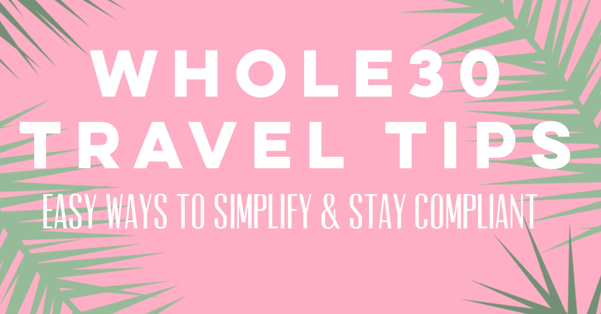 Whole30 travel tips to help you handle your Whole30 easily from wherever in the world you are! Whole30 travel tips for airplane travel, road trips, and ways to simplify your meals and focus on your experience #whole30travel #whole30traveltips #whole30tips