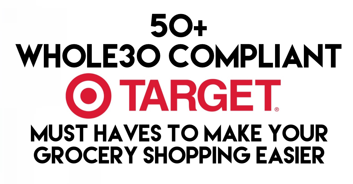 whole30 target finds you can easily get to make your life, your grocery shopping and your Whole30 easier! #targetwhole30 #whole30grocerylist #whole30target