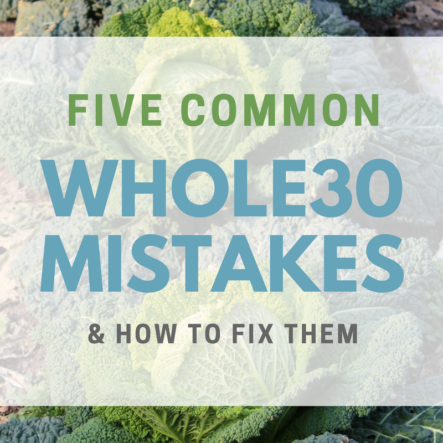 5 Common Whole30 Mistakes (That Are Easily Fixed!)