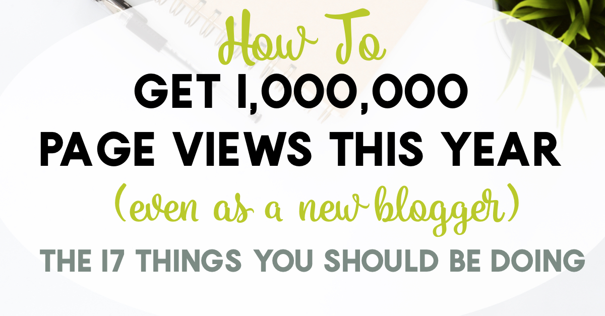 How to get 1,000,000 page views this year even if you're a new blogger. These 17 things you should be doing will help you grow your traffic the way I grew mine