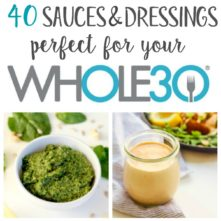 40 Whole30 Homemade Sauces & Dressings (Paleo, Dairy Free)