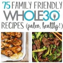 75 Family Friendly Whole30 Recipes (Paleo, GF, Dairy Free)