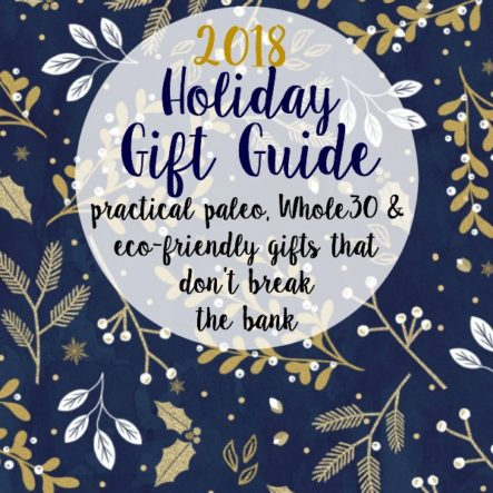 2018 Holiday Gift Guide: Practical, Paleo & Kitchen Gift Ideas