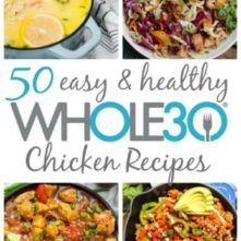 50 Whole30 Chicken Recipes: Paleo, Easy & Delicious!