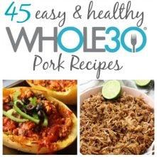 45 Whole30 Pork Recipes: Paleo, Gluten-Free, Easy!