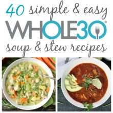 40 Whole30 Soup, Stew, & Chili Recipes (Paleo, Dairy-Free, Gluten-Free)