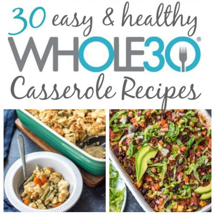 30 Whole30 Casserole Recipes: Paleo, Dairy-Free, Gluten-Free