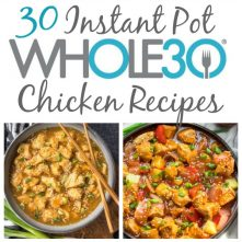 30 Whole30 Instant Pot Chicken Recipes: Paleo, Low Carb, Gluten Free